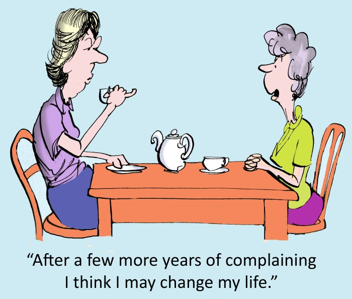 """After a few more years of complaining, I think I may change my life."""